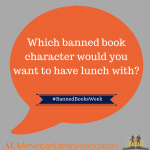 Banned Books Week: Which banned book character would you want to have lunch with?