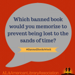 Banned Books Week: Which banned book would you memorize to prevent being lost to the sands of time?